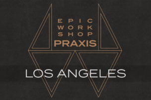 The Epic Workshop: Praxis<br></noscript> Los Angeles